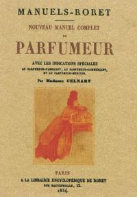 Nouveau manuel complet du parfumeur : avec les indications spéciales au parfumeur-fabricant, au parfumeur commerçant, et au parfumeur-mercier