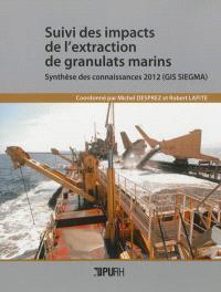 Suivi des impacts de l'extraction de granulats marins : synthèse des connaissances 2012 (GIS SIEGMA)