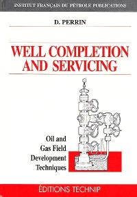 Well completion and servicing : oil and gas field development techniques