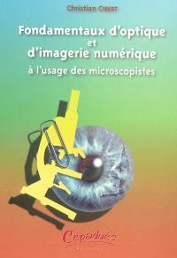 Fondamentaux d'optique et d'imagerie numérique : à l'usage des microscopistes