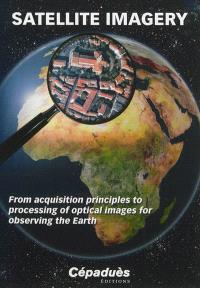 Satellite imagery : from acquisition principles to processing of optical images for observing the Earth