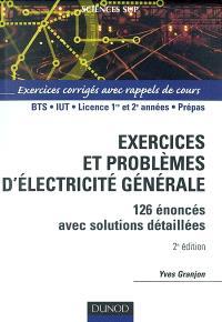 Exercices et problèmes d'électricité générale : 126 énoncés avec solutions détaillée : BTS, IUT, licence 1re et 2e années, prépas