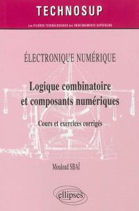 Electronique numérique : logique combinatoire et composants numériques : cours et exercices corrigés, niveau A