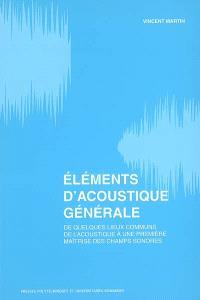 Eléments d'acoustique générale : de quelques lieux communs de l'acoustique à une première maîtrise des champs sonores