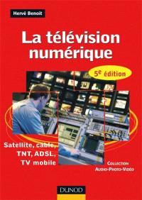 La télévision numérique : satellite, câble, TNT, ADSL, TV mobile
