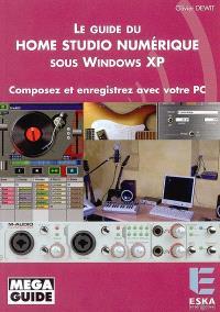 Le guide du Home Studio numérique sous Windows XP : composez et enregistrez avec votre PC
