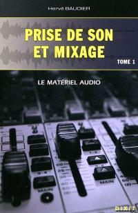 Prise de son et mixage. Volume 1, Le matériel audio