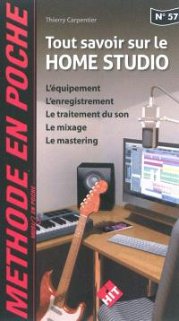 Tout savoir sur le home studio : l'équipement, l'enregistrement, le traitement du son, le mixage, le mastering