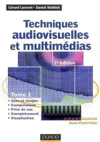 Techniques audiovisuelles et multimédias. Volume 1, Sons et images, compressions, prise de vue, enregistrement, visualisation