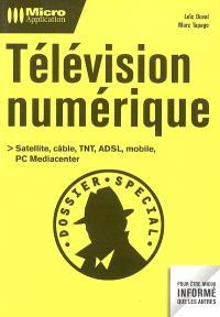 Télévision numérique : satellite, câble, TNT, ADSL, mobile, PC Mediacenter