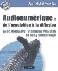 Audionumérique : de l'acquisition à la diffusion : avec Goldwave, Steinberg wavelab et Sony Soundforge