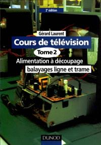 Cours de télévision. Volume 2, Alimentation à découpage, balayages ligne et trame