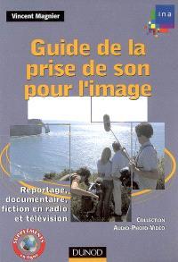 Guide de la prise de son pour l'image : reportage, documentaire, fiction en radio et télévision