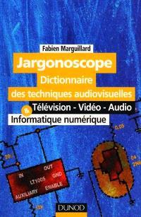 Jargonoscope, dictionnaire des techniques audiovisuelles : télévision, vidéo, audio, informatique numérique