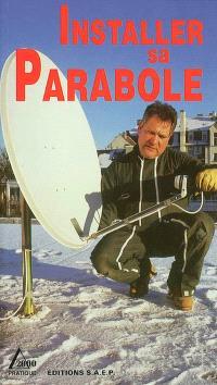 L'antenne satellite parabolique en toute simplicité : connaître et apprendre, normes, matériel, outillage, technique, réalisation