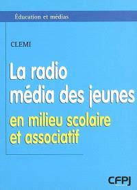 La radio, média des jeunes : en milieu scolaire et associatif