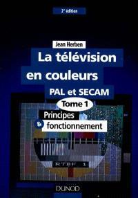La télévision. Volume 1, Principes et fonctionnement