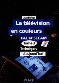 La télévision. Volume 3, Techniques d'aujourd'hui
