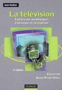 La télévision. Volume 1, Télévision analogique, émission et réception