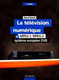 La télévision numérique : MPEG-1, MPEG-2 et système européen DVB : applications