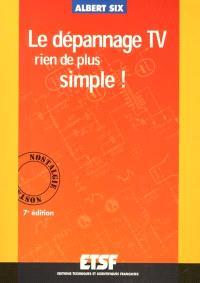 Le dépannage TV : rien de plus simple ! : douze causeries amusantes montrant rationnellement la simplicité du dépannage d'un récepteur de télévision