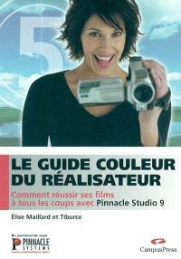 Le guide couleur du réalisateur : comment réussir ses films à tous les coups avec Pinnacle Studio 9