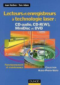 Lecteurs et enregistreurs à technologie laser : CD audio, CD-R(W), MiniDisc et DVD : fonctionnement et maintenance