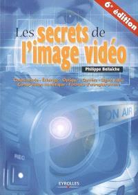 Les secrets de l'image vidéo : colorimétrie, éclairage, optique, caméra, signal vidéo, compression numérique, formats d'enregistrement