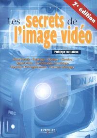 Les secrets de l'image vidéo : colorimétrie, éclairage, optique, caméra, signal vidéo, compression numérique, formats d'enregistrement, formats d'images