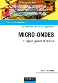 Micro-ondes. Volume 1, Lignes, guides et cavités : cours et exercices