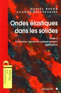 Ondes élastiques dans les solides. Volume 2, Génération, interaction acousto-optique, applications
