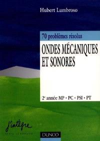 Ondes mécaniques et sonores : 70 problèmes résolus, 2e année MP, PC, PSI, PT