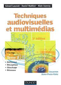 Techniques audiovisuelles et multimédias. Volume 2, Diffusion, réception, stockage, réseaux