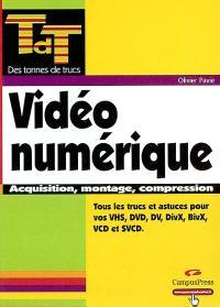 Vidéo numérique : acquisition, montage, conversion VHS, DVD, DV, DivX, BivX, VCD, SVCD et satellite (DVB)
