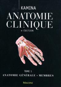Anatomie clinique. Volume 1, Anatomie générale, membres