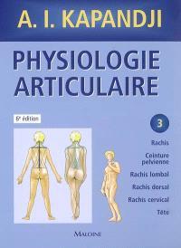 Physiologie articulaire. Volume 3, Rachis, ceinture pelvienne, rachis lombal, rachis dorsal, rachis cervical, tête