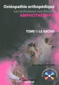 Ostéopathie orthopédique : amphothérapie, les techniques non forcées. Volume 1, Le rachis
