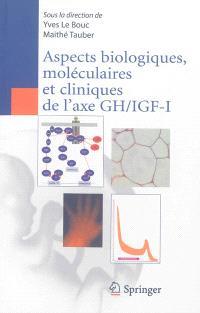 Aspects biologiques, moléculaires et cliniques de l'axe GH-IGF-I