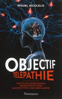 Objectif télépathie : tout ce que votre cerveau pourra bientôt faire sans que vous l'ayez même imaginé