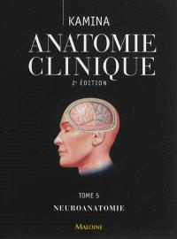 Anatomie clinique. Volume 5, Neuroanatomie