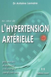 Au coeur de l'hypertension artérielle : prévention, diagnostic, traitement, complications