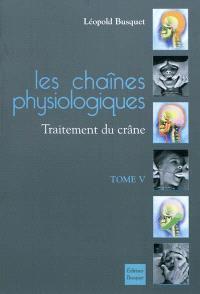 Les chaînes physiologiques. Volume 5, Traitement du crâne