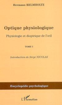 Optique physiologique. Volume 1, Physiologie et dioptrique de l'oeil