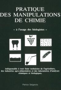 Pratique des manipulations de chimie : à l'usage des biologistes : indispensable à tout futur technicien de l'agriculture, des industries agro-alimentaires et des laboratoires d'analyses chimiques et biologiques
