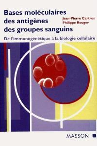 Bases moléculaires des antigènes des groupes sanguins : de l'immunogénétique à la biologie cellulaire