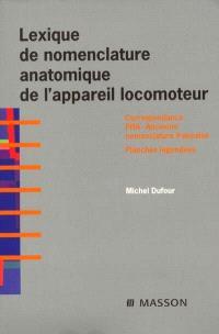 Lexique de nomenclature anatomique de l'appareil locomoteur : correspondances PNA-ancienne nomenclature française, planches légendées