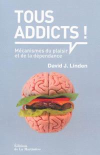 Tous addicts ! : mécanismes du plaisir et de la dépendance