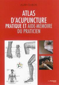 Atlas d'acupuncture : pratique et aide-mémoire du praticien