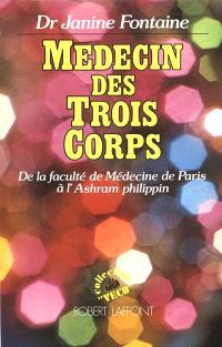 Médecin des trois corps : de la Faculté de médecine de Paris à l'ashram philippin