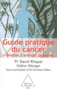 Guide pratique du cancer : s'informer, s'orienter, se soigner